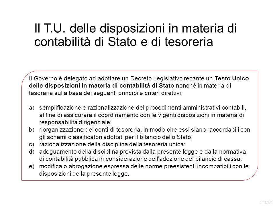 Il T.U. delle disposizioni in materia di contabilità di Stato e di tesoreria Il Governo è delegato ad adottare un Decreto Legislativo recante un Testo