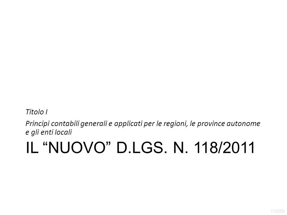 """IL """"NUOVO"""" D.LGS. N. 118/2011 Titolo I Principi contabili generali e applicati per le regioni, le province autonome e gli enti locali 118/99"""