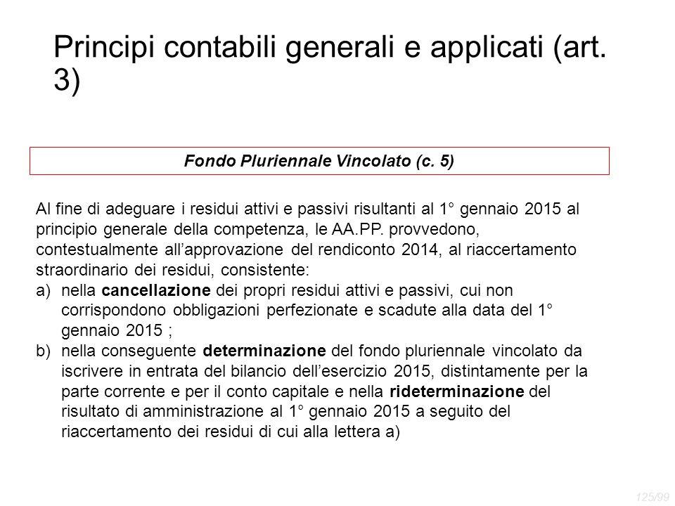 Principi contabili generali e applicati (art. 3) Fondo Pluriennale Vincolato (c. 5) Al fine di adeguare i residui attivi e passivi risultanti al 1° ge