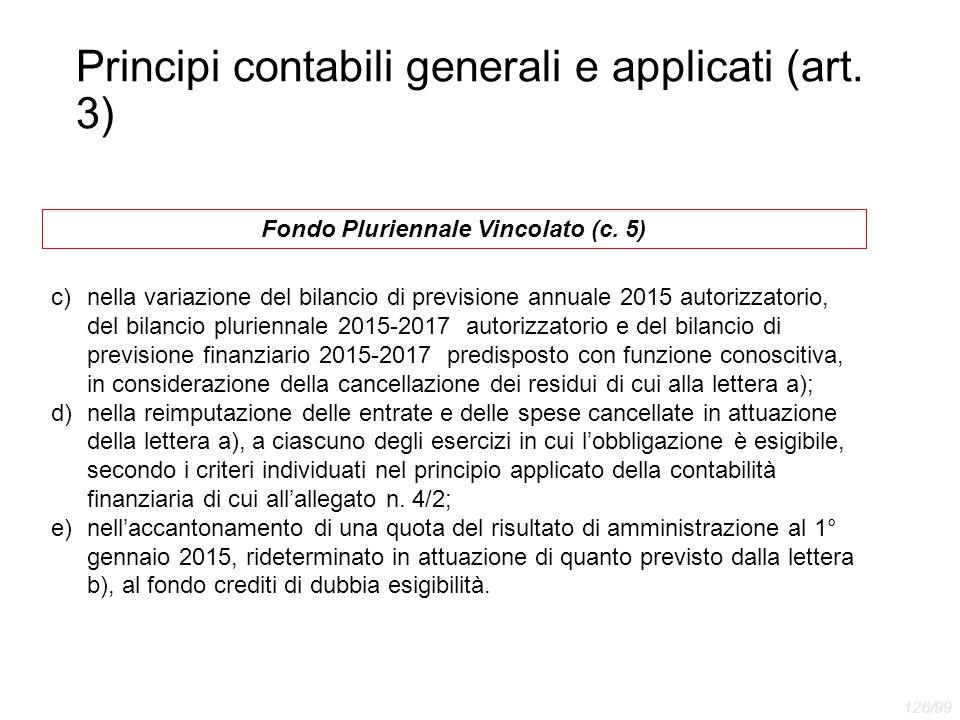 Principi contabili generali e applicati (art. 3) Fondo Pluriennale Vincolato (c. 5) c)nella variazione del bilancio di previsione annuale 2015 autoriz