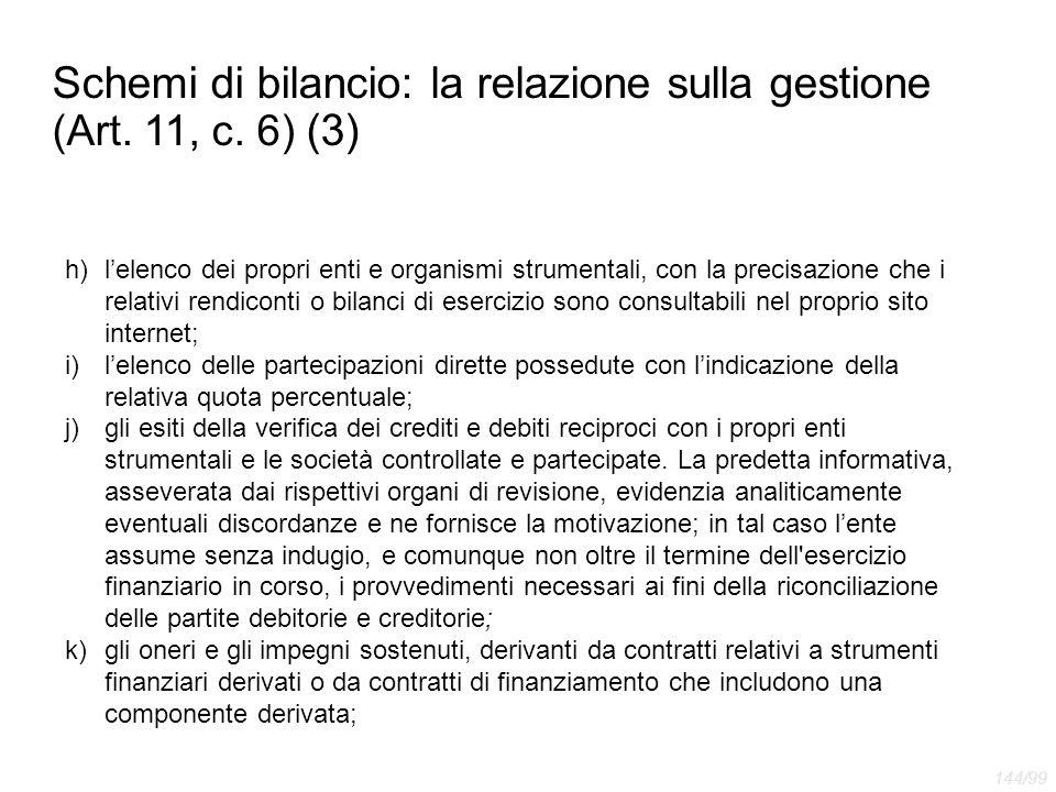 Schemi di bilancio: la relazione sulla gestione (Art. 11, c. 6) (3) h)l'elenco dei propri enti e organismi strumentali, con la precisazione che i rela