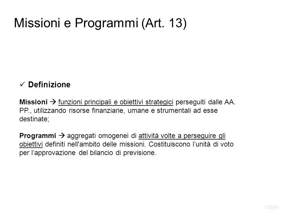Missioni e Programmi (Art. 13) Definizione Missioni  funzioni principali e obiettivi strategici perseguiti dalle AA. PP., utilizzando risorse finanzi