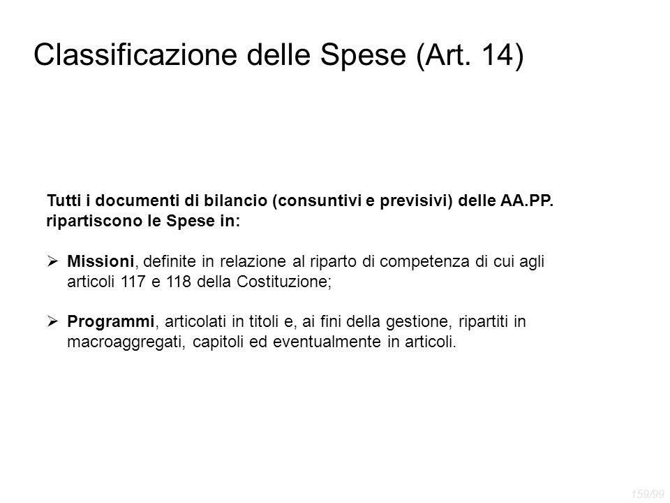 Classificazione delle Spese (Art. 14) Tutti i documenti di bilancio (consuntivi e previsivi) delle AA.PP. ripartiscono le Spese in:  Missioni, defini