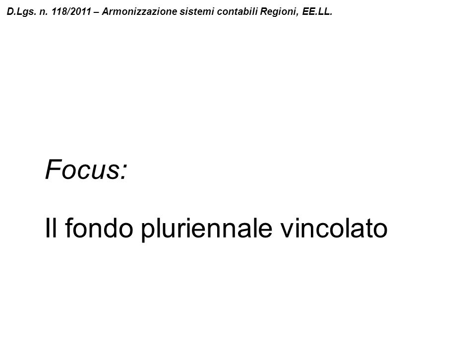 Focus: Il fondo pluriennale vincolato D.Lgs. n. 118/2011 – Armonizzazione sistemi contabili Regioni, EE.LL.
