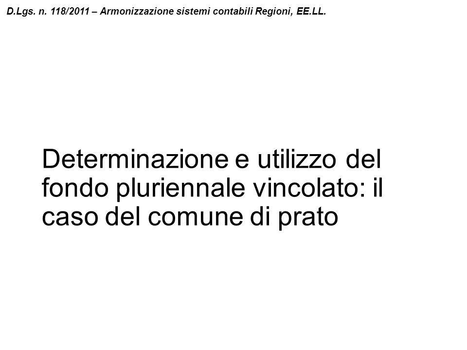 Determinazione e utilizzo del fondo pluriennale vincolato: il caso del comune di prato D.Lgs. n. 118/2011 – Armonizzazione sistemi contabili Regioni,