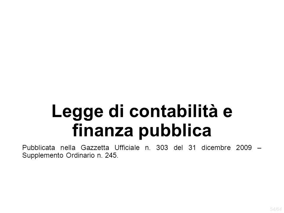 Legge di contabilità e finanza pubblica Pubblicata nella Gazzetta Ufficiale n. 303 del 31 dicembre 2009 – Supplemento Ordinario n. 245. 54/64