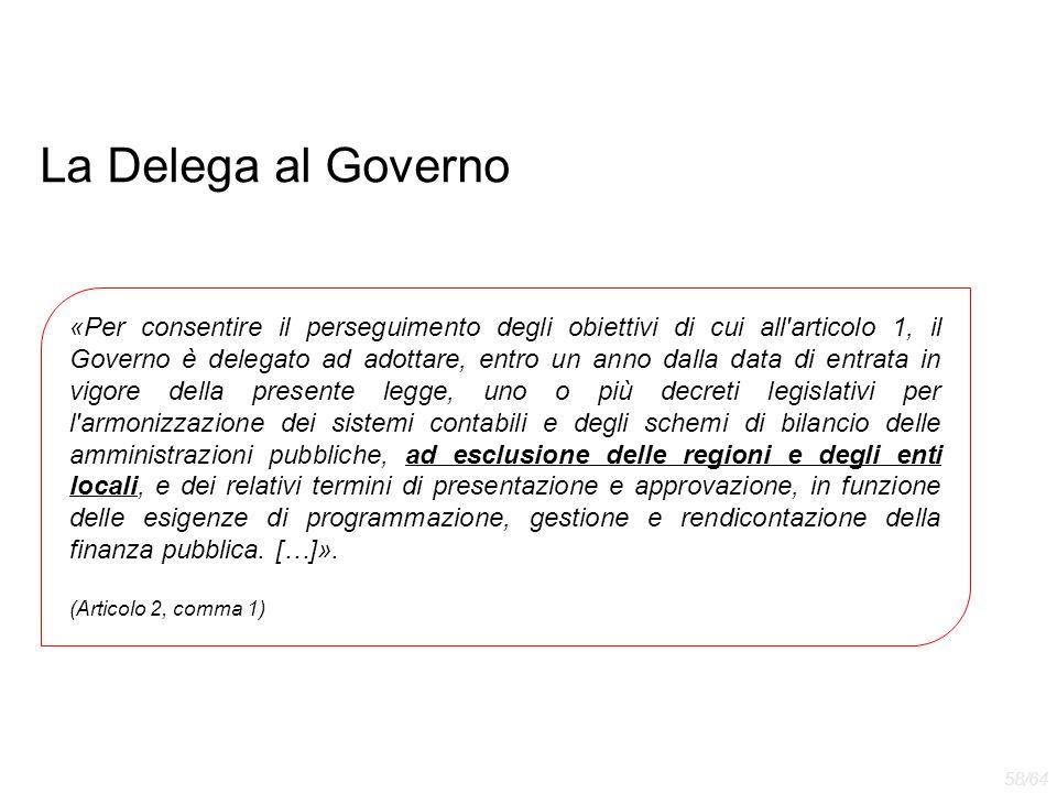 La Delega al Governo «Per consentire il perseguimento degli obiettivi di cui all'articolo 1, il Governo è delegato ad adottare, entro un anno dalla da
