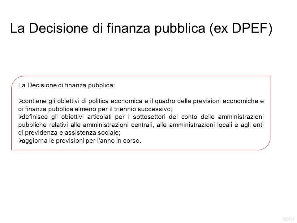 La Decisione di finanza pubblica (ex DPEF) La Decisione di finanza pubblica:  contiene gli obiettivi di politica economica e il quadro delle previsio