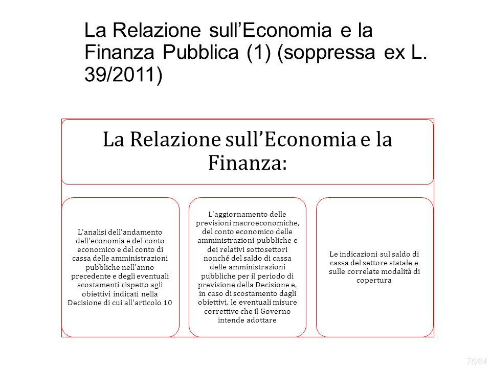 La Relazione sull'Economia e la Finanza Pubblica (1) (soppressa ex L. 39/2011) La Relazione sull'Economia e la Finanza: L'analisi dell'andamento dell'