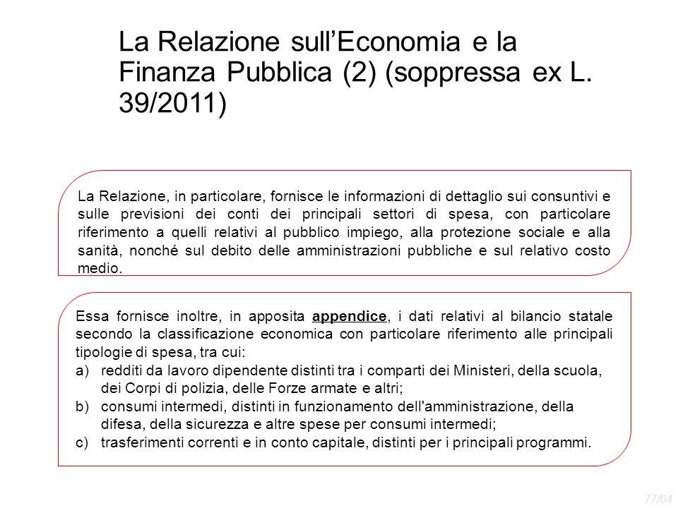 La Relazione sull'Economia e la Finanza Pubblica (2) (soppressa ex L. 39/2011) La Relazione, in particolare, fornisce le informazioni di dettaglio sui