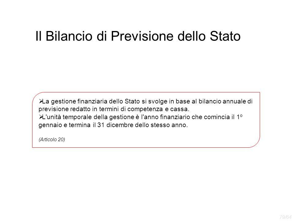 Il Bilancio di Previsione dello Stato  La gestione finanziaria dello Stato si svolge in base al bilancio annuale di previsione redatto in termini di