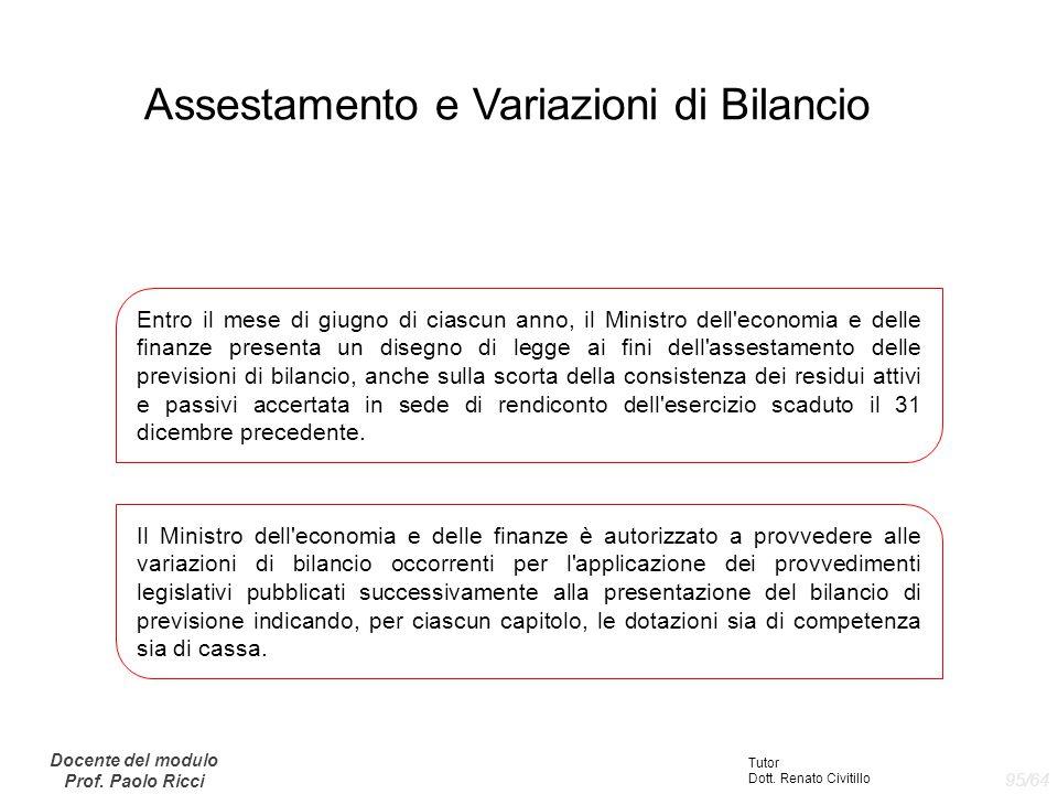 Assestamento e Variazioni di Bilancio Entro il mese di giugno di ciascun anno, il Ministro dell'economia e delle finanze presenta un disegno di legge