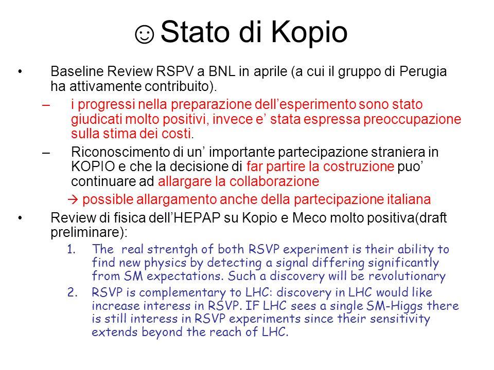 ☺Stato di Kopio Baseline Review RSPV a BNL in aprile (a cui il gruppo di Perugia ha attivamente contribuito). –i progressi nella preparazione dell'esp