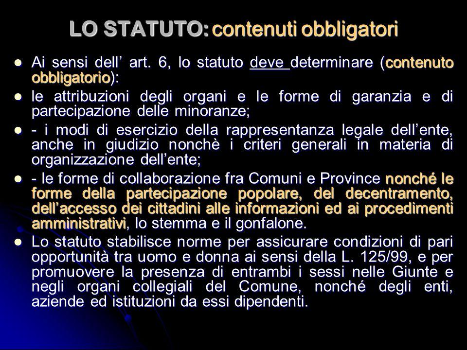 LO STATUTO: contenuti obbligatori Ai sensi dell' art. 6, lo statuto deve determinare (contenuto obbligatorio): Ai sensi dell' art. 6, lo statuto deve