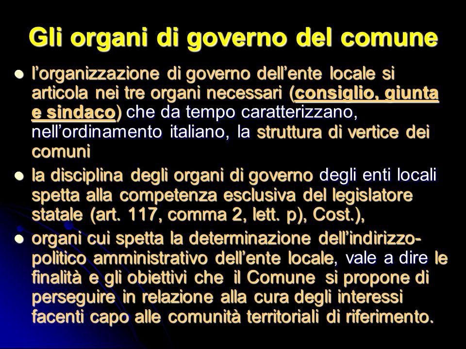 Gli organi di governo del comune l'organizzazione di governo dell'ente locale si articola nei tre organi necessari (consiglio, giunta e sindaco) che d