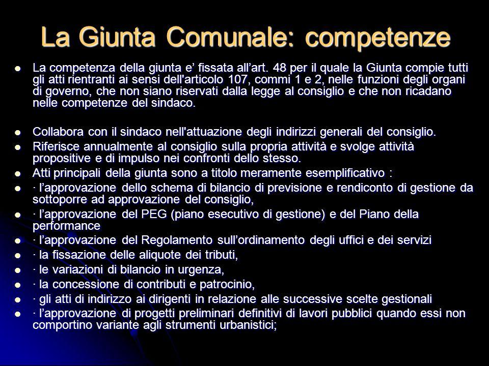 La Giunta Comunale: competenze La competenza della giunta e' fissata all'art. 48 per il quale la Giunta compie tutti gli atti rientranti ai sensi dell