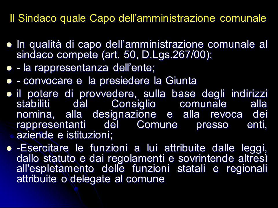 Il Sindaco quale Capo dell'amministrazione comunale In qualità di capo dell'amministrazione comunale al sindaco compete (art. 50, D.Lgs.267/00): In qu