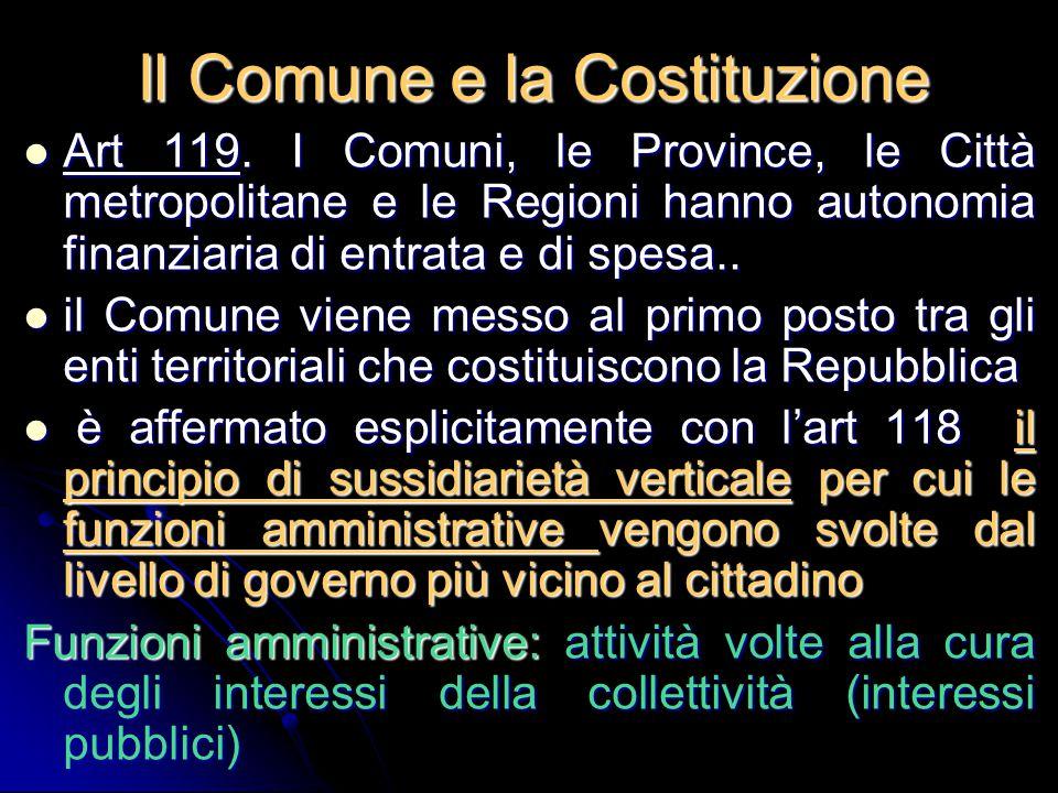 Il Comune e la Costituzione Art 119. I Comuni, le Province, le Città metropolitane e le Regioni hanno autonomia finanziaria di entrata e di spesa.. Ar
