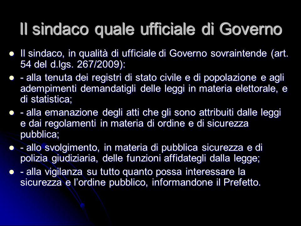 Il sindaco quale ufficiale di Governo Il sindaco, in qualità di ufficiale di Governo sovraintende (art. 54 del d.lgs. 267/2009): Il sindaco, in qualit