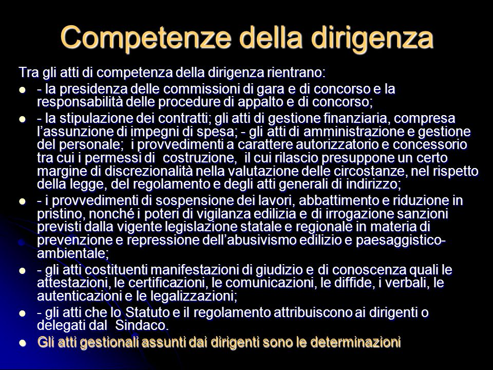 Competenze della dirigenza Tra gli atti di competenza della dirigenza rientrano: - la presidenza delle commissioni di gara e di concorso e la responsa