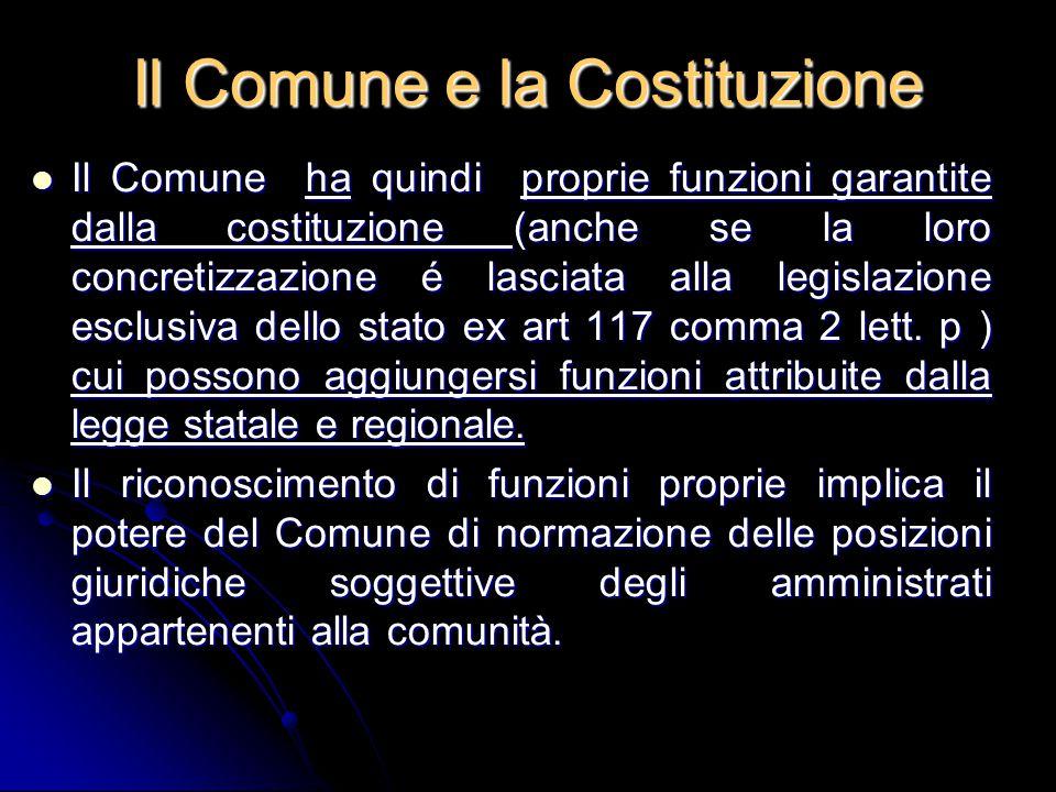 Il Comune e la Costituzione Il Comune ha quindi proprie funzioni garantite dalla costituzione (anche se la loro concretizzazione é lasciata alla legis
