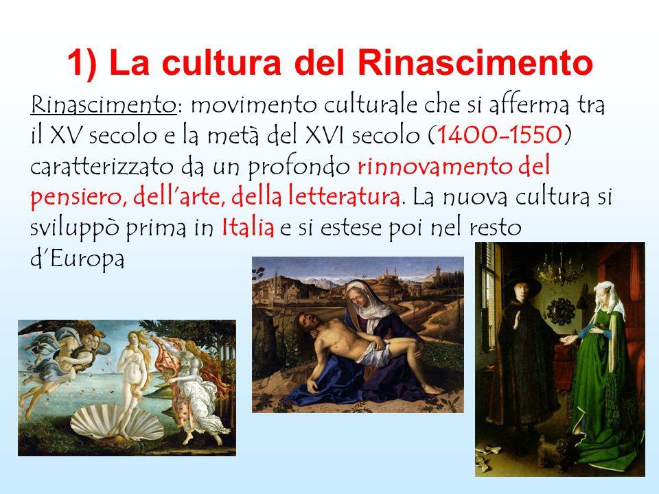 1) La cultura del Rinascimento Rinascimento: movimento culturale che si afferma tra il XV secolo e la metà del XVI secolo (1400-1550) caratterizzato d