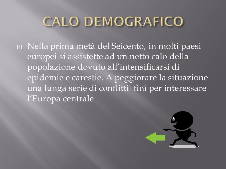  Nella prima metà del Seicento, in molti paesi europei si assistette ad un netto calo della popolazione dovuto all'intensificarsi di epidemie e cares