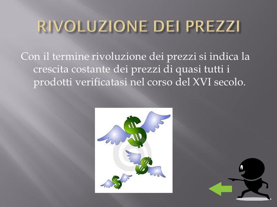 Con il termine rivoluzione dei prezzi si indica la crescita costante dei prezzi di quasi tutti i prodotti verificatasi nel corso del XVI secolo.