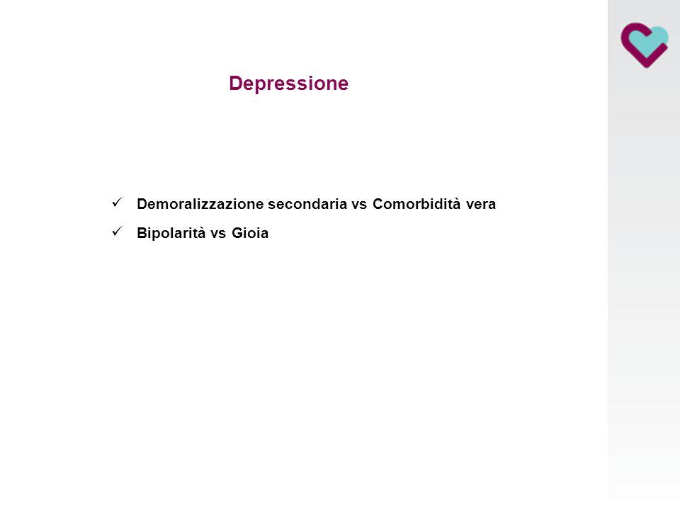 Depressione Demoralizzazione secondaria vs Comorbidità vera Bipolarità vs Gioia