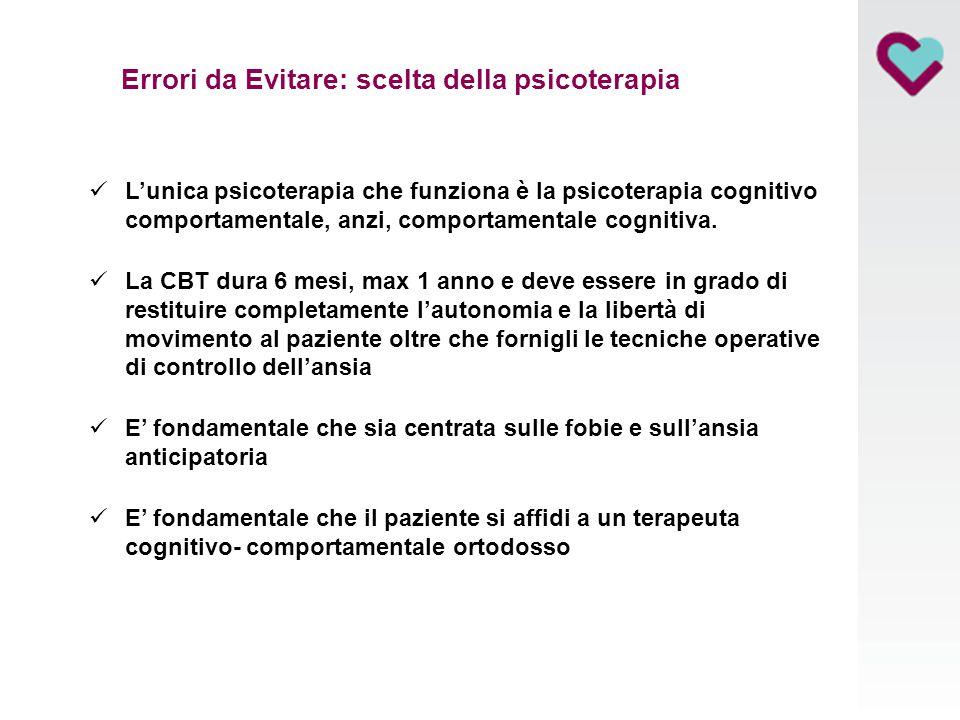 Errori da Evitare: scelta della psicoterapia L'unica psicoterapia che funziona è la psicoterapia cognitivo comportamentale, anzi, comportamentale cogn