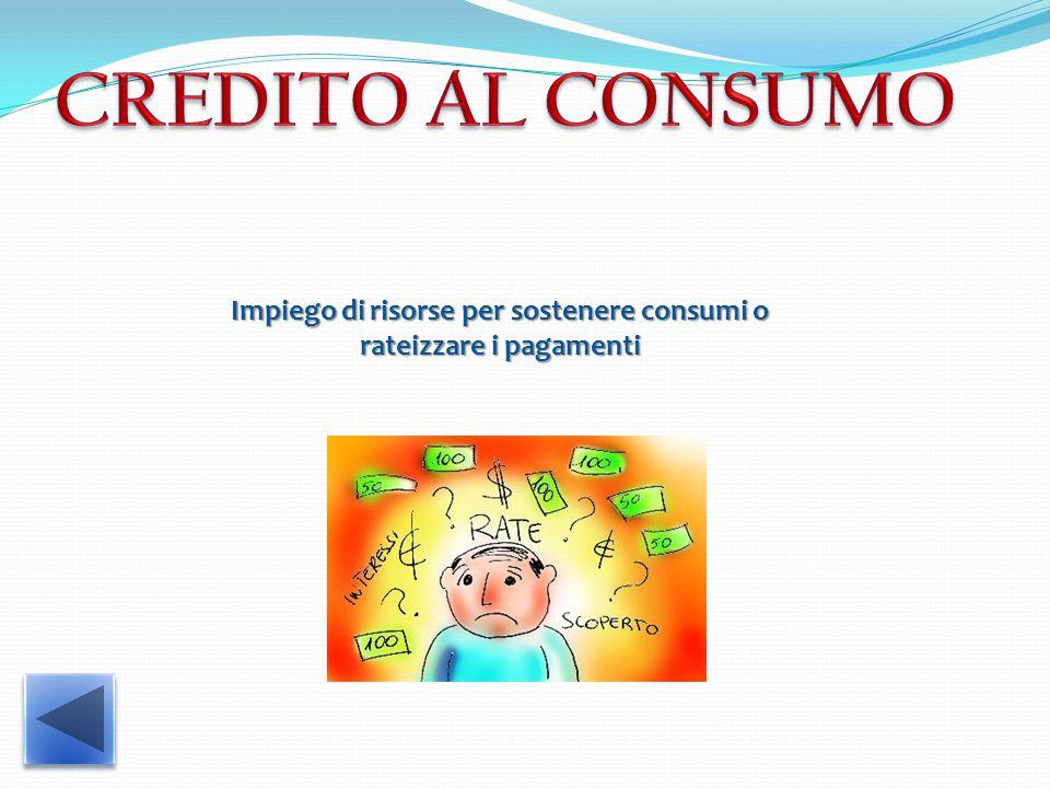 Impiego di risorse per sostenere consumi o rateizzare i pagamenti