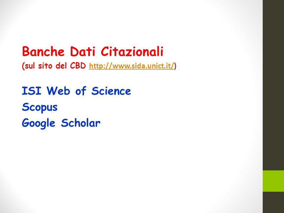 Banche Dati Citazionali (sul sito del CBD http://www.sida.unict.it/) http://www.sida.unict.it/ ISI Web of Science Scopus Google Scholar