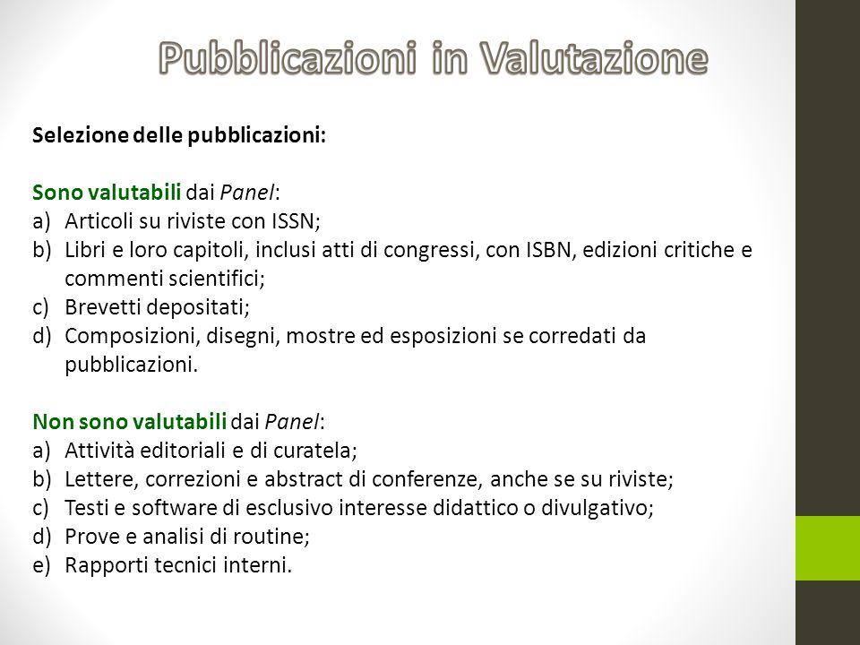 Selezione delle pubblicazioni: Sono valutabili dai Panel: a)Articoli su riviste con ISSN; b)Libri e loro capitoli, inclusi atti di congressi, con ISBN