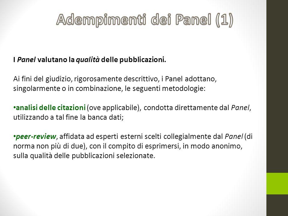 I Panel valutano la qualità delle pubblicazioni. Ai fini del giudizio, rigorosamente descrittivo, i Panel adottano, singolarmente o in combinazione, l
