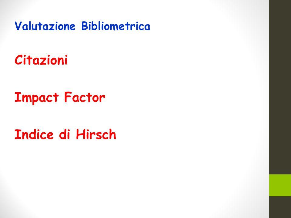 Valutazione Bibliometrica Citazioni Impact Factor Indice di Hirsch