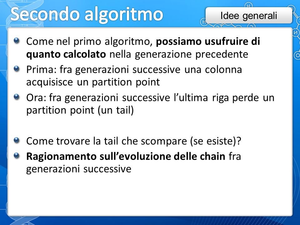 Come nel primo algoritmo, possiamo usufruire di quanto calcolato nella generazione precedente Prima: fra generazioni successive una colonna acquisisce un partition point Ora: fra generazioni successive l'ultima riga perde un partition point (un tail) Come trovare la tail che scompare (se esiste).