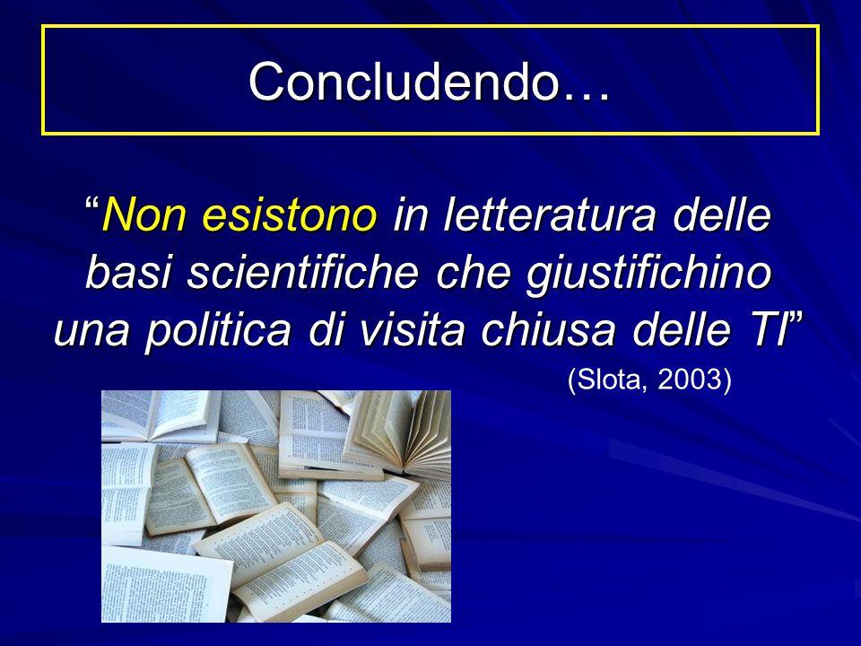 """Concludendo… """"Non esistono in letteratura delle basi scientifiche che giustifichino una politica di visita chiusa delle TI"""" (Slota, 2003)"""