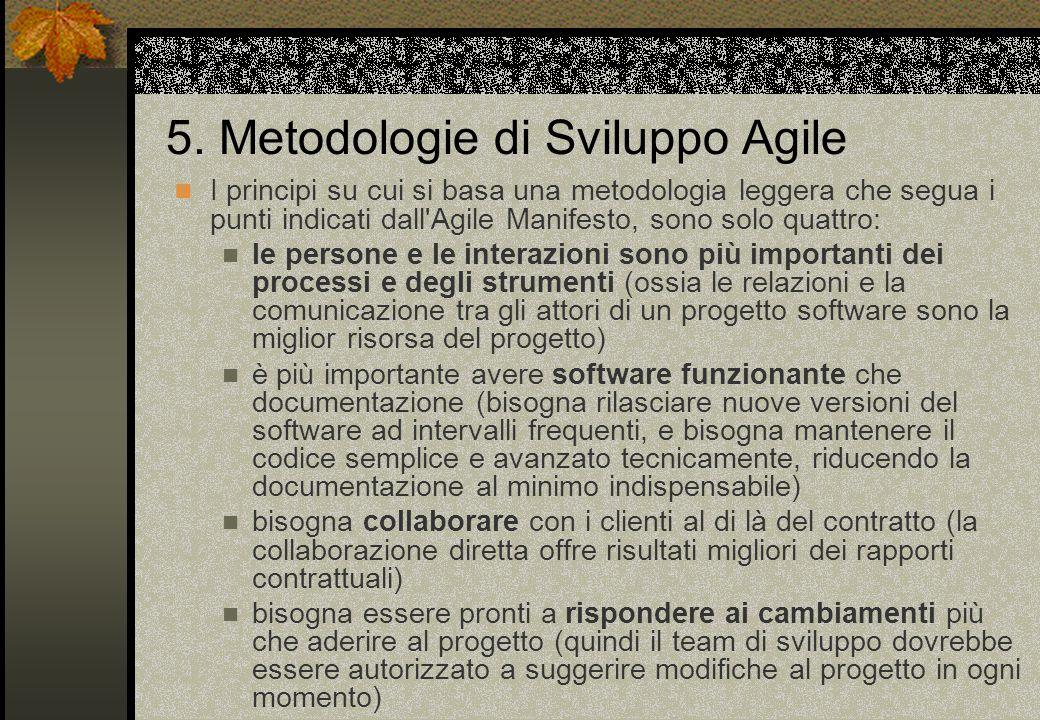 5. Metodologie di Sviluppo Agile I principi su cui si basa una metodologia leggera che segua i punti indicati dall'Agile Manifesto, sono solo quattro: