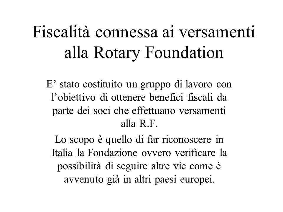 Fiscalità connessa ai versamenti alla Rotary Foundation E' stato costituito un gruppo di lavoro con l'obiettivo di ottenere benefici fiscali da parte