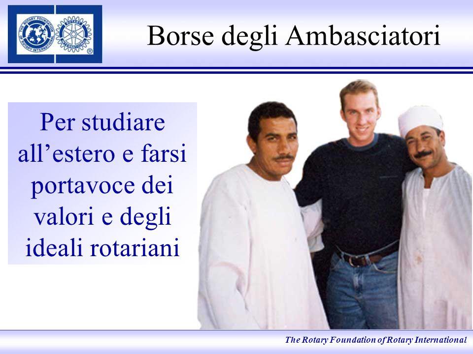 Borse degli Ambasciatori Per studiare all'estero e farsi portavoce dei valori e degli ideali rotariani The Rotary Foundation of Rotary International