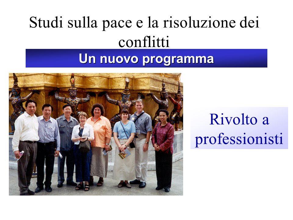Studi sulla pace e la risoluzione dei conflitti Rivolto a professionisti Un nuovo programma