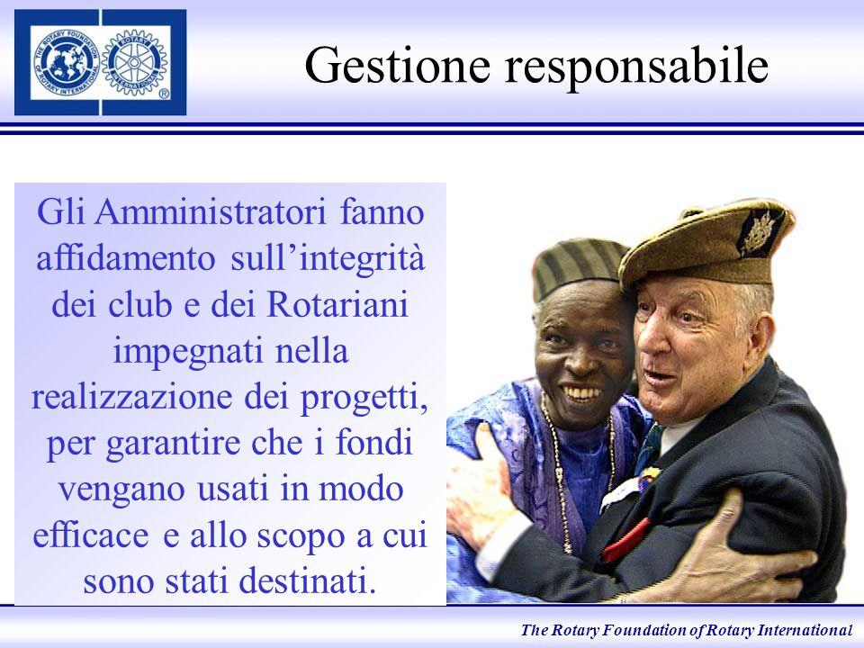 Gestione responsabile Gli Amministratori fanno affidamento sull'integrità dei club e dei Rotariani impegnati nella realizzazione dei progetti, per gar
