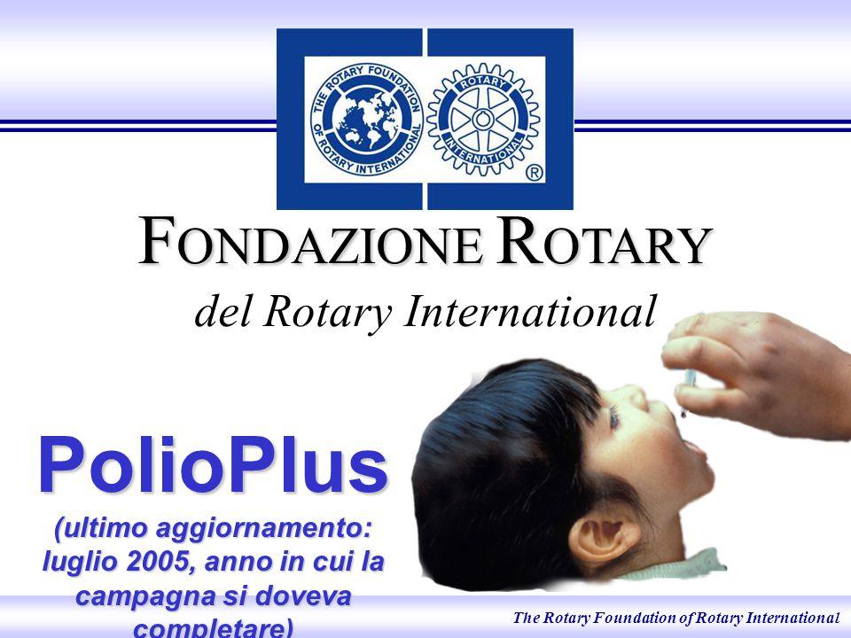 The Rotary Foundation of Rotary International F ONDAZIONE R OTARY F ONDAZIONE R OTARY del Rotary International PolioPlus (ultimo aggiornamento: luglio