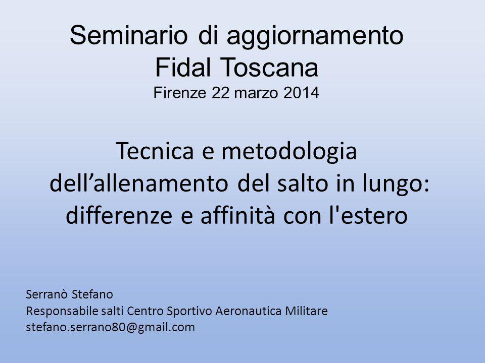 Seminario di aggiornamento Fidal Toscana Firenze 22 marzo 2014 Tecnica e metodologia dell'allenamento del salto in lungo: differenze e affinità con l'