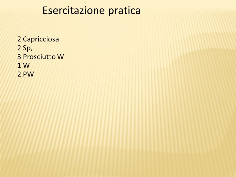 Esercitazione pratica 2 Capricciosa 2 Sp, 3 Prosciutto W 1 W 2 PW