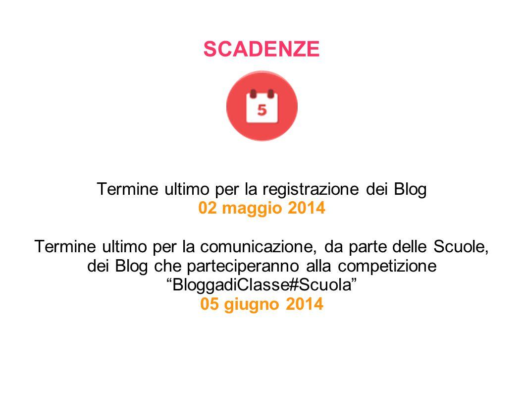 SCADENZE Termine ultimo per la registrazione dei Blog 02 maggio 2014 Termine ultimo per la comunicazione, da parte delle Scuole, dei Blog che partecip