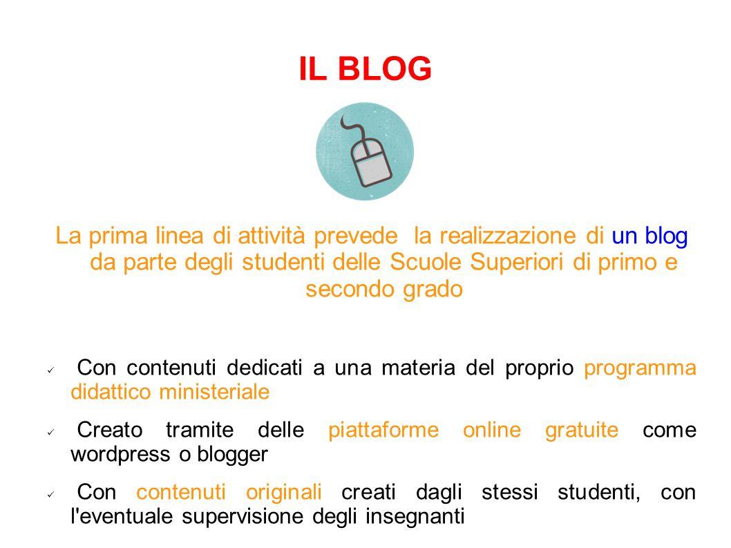 IL BLOG La prima linea di attività prevede la realizzazione di un blog da parte degli studenti delle Scuole Superiori di primo e secondo grado Con con