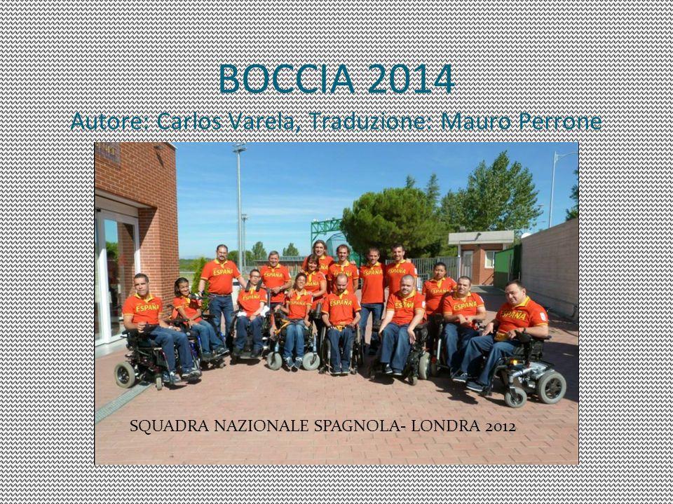 BOCCIA 2014 Autore: Carlos Varela, Traduzione: Mauro Perrone SQUADRA NAZIONALE SPAGNOLA- LONDRA 2012