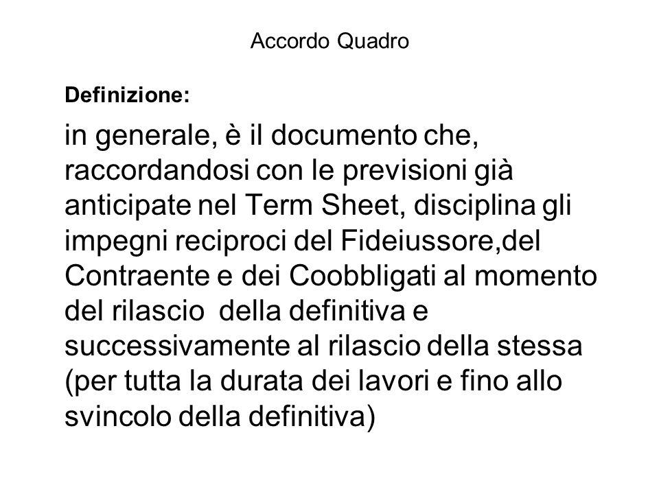 Accordo Quadro Definizione: in generale, è il documento che, raccordandosi con le previsioni già anticipate nel Term Sheet, disciplina gli impegni rec