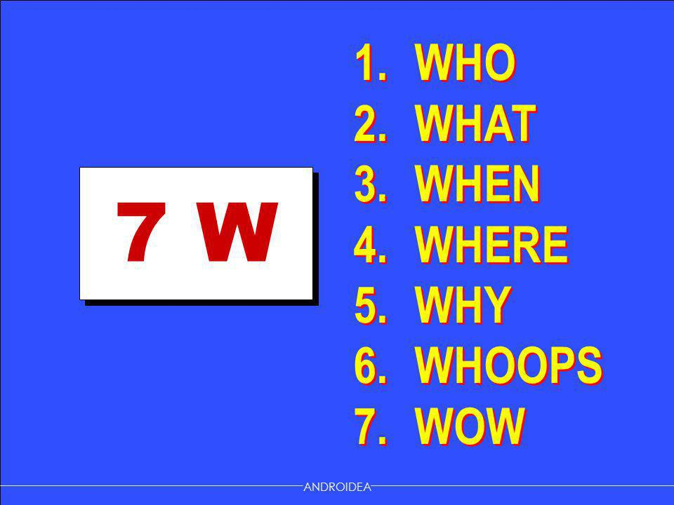 7 W 1.WHO 2. WHAT 3. WHEN 4. WHERE 5. WHY 6. WHOOPS 7.